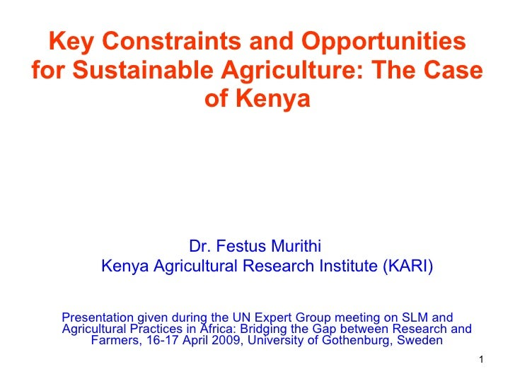 Key Constraints and Opportunities for Sustainable Agriculture: The Case of Kenya <ul><li>Dr. Festus Murithi  </li></ul><ul...