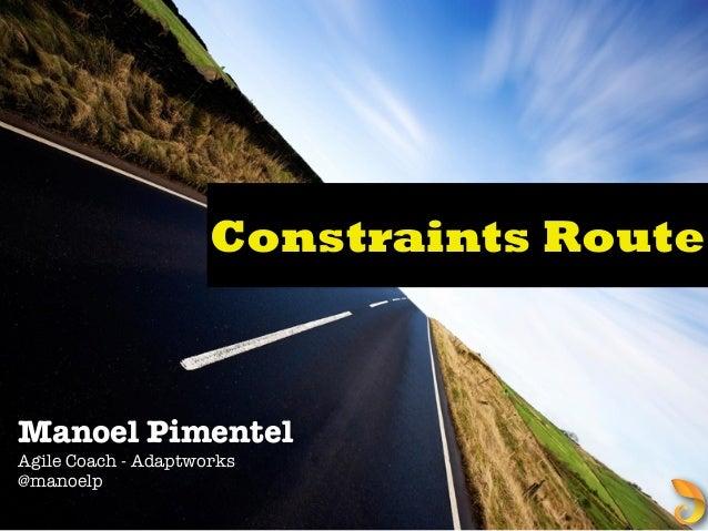 Constraints Route Manoel Pimentel Agile Coach - Adaptworks @manoelp