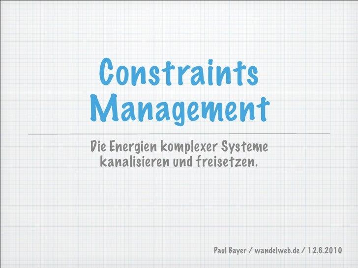 Constraints Management Die Energien komplexer Systeme   kanalisieren und freisetzen.                         Paul Bayer / ...