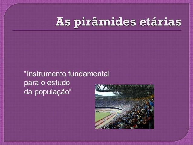 """""""Instrumento fundamental para o estudo da população"""""""