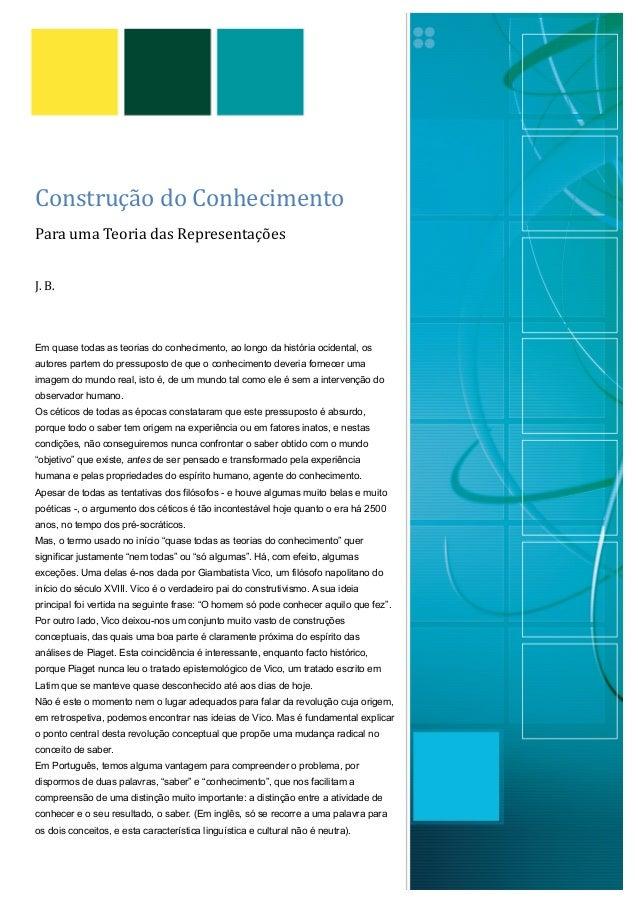 Construção do ConhecimentoPara uma Teoria das RepresentaçõesJ. B. Em quase todas as teorias do conheciment...