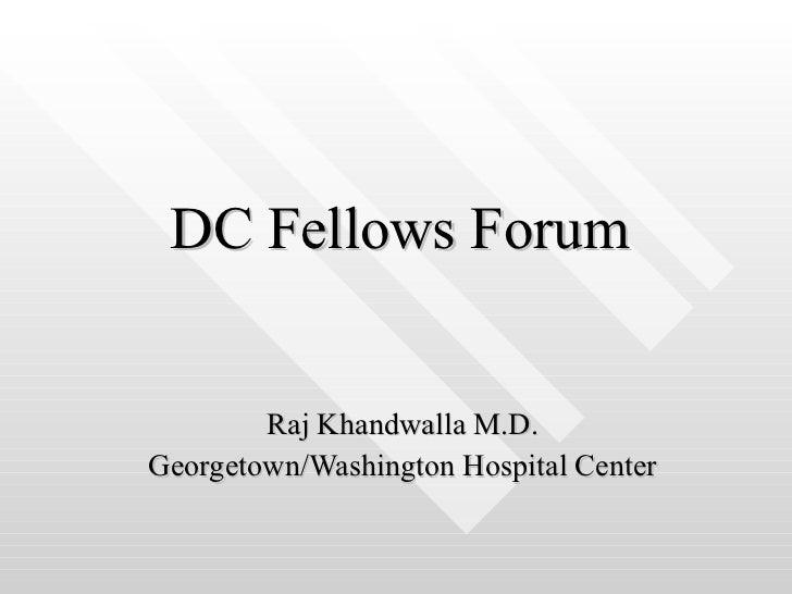 DC Fellows Forum Raj Khandwalla M.D. Georgetown/Washington Hospital Center