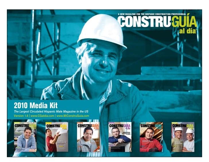 A NEW MAGAZINE FOR THE HISPANIC CONSTRUCTION PROFESSIONAL     2010 Media Kit The Largest Circulated Hispanic Male Magazine...