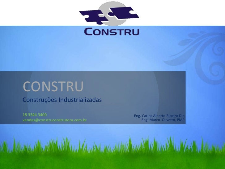 CONSTRUConstruções Industrializadas18 3344 3400 vendas@construconstrutora.com.br<br />Eng. Carlos Alberto Ribeiro Dib<br /...