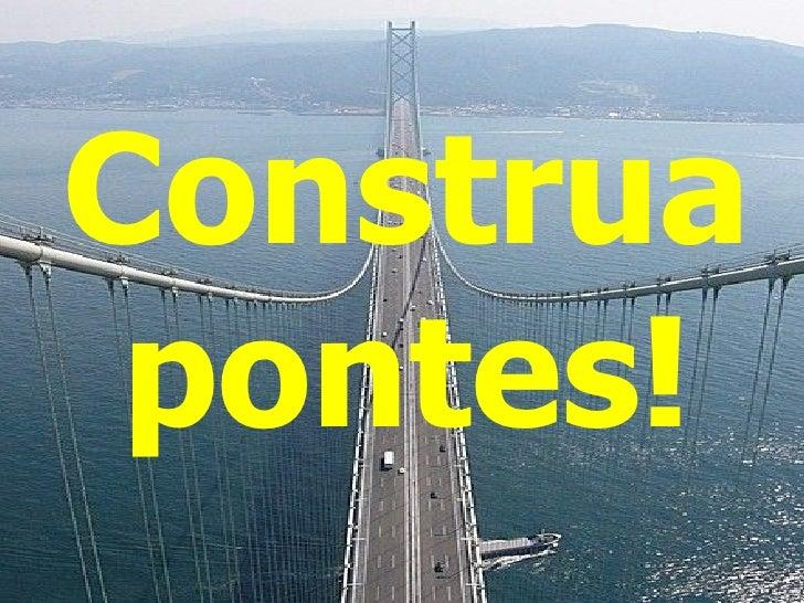 Construa  pontes!