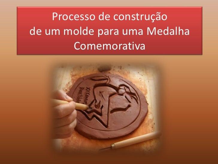 Processo de construçãode um molde para uma Medalha Comemorativa<br />