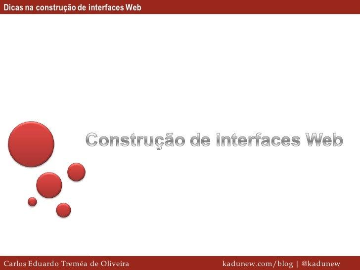Dicas na construção de interfaces WebCarlos Eduardo Treméa de Oliveira       kadunew.com/blog | @kadunew