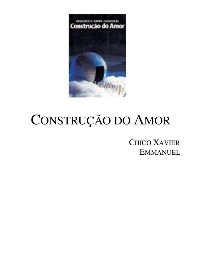 CONSTRUÇÃO DO AMOR CHICO XAVIER EMMANUEL