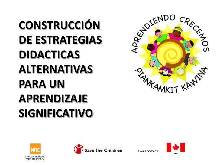 CONSTRUCCIÓN DE ESTRATEGIAS DIDACTICAS ALTERNATIVAS PARA UN APRENDIZAJE SIGNIFICATIVO <br />Con apoyo de <br />