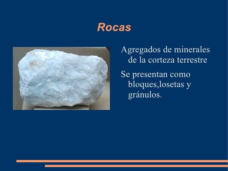 Rocas <ul><li>Agregados de minerales de la corteza terrestre