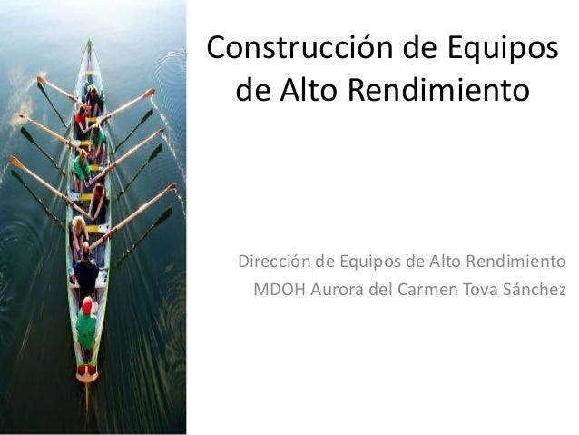 Construcción de Equipos  de Alto Rendimiento  Dirección de Equipos de Alto Rendimiento    MDOH Aurora del Carmen Tova Sánc...