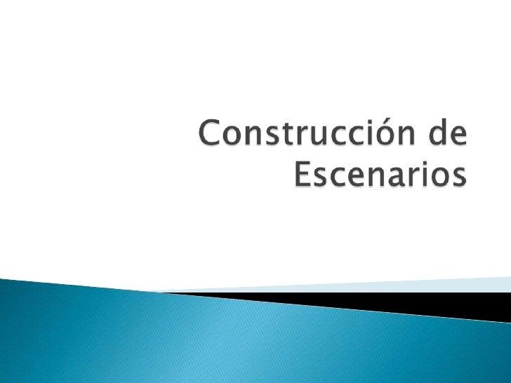 Construcción de Escenarios <br />