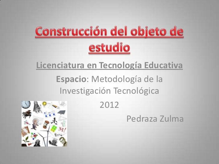 Licenciatura en Tecnología Educativa     Espacio: Metodología de la      Investigación Tecnológica                2012    ...