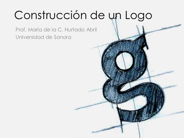 Construcción de un LogoProf. María de la C. Hurtado AbrilUniversidad de Sonora