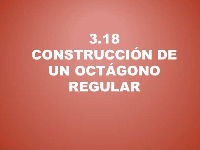 3.18CONSTRUCCIÓN DE  UN OCTÁGONO    REGULAR