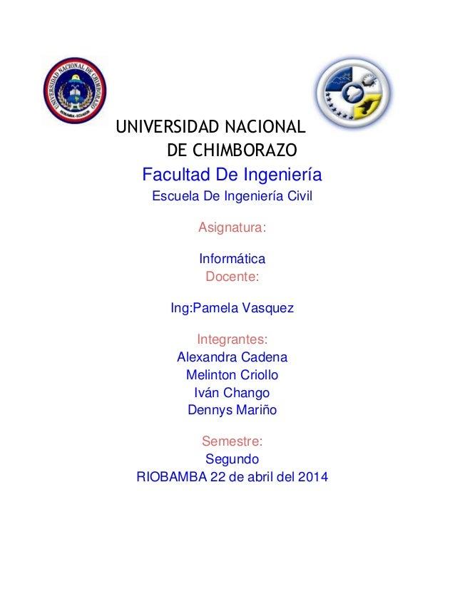 UNIVERSIDAD NACIONAL DE CHIMBORAZO Facultad De Ingeniería Escuela De Ingeniería Civil Asignatura: Informática Docente: Ing...
