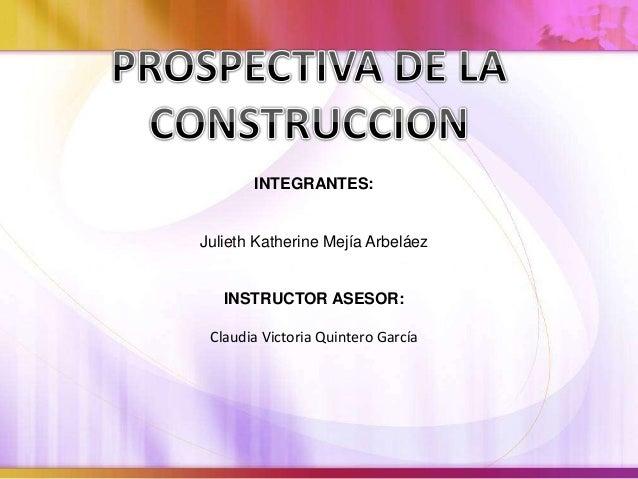 INTEGRANTES: Julieth Katherine Mejía Arbeláez INSTRUCTOR ASESOR: Claudia Victoria Quintero García