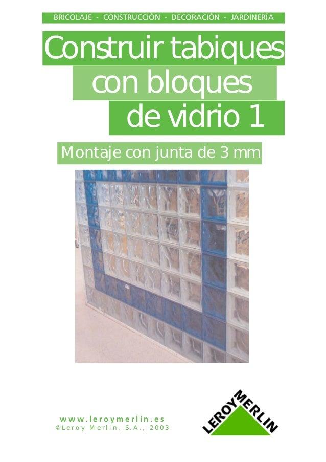 w w w . l e r o y m e r l i n . e s • © L e r o y M e r l i n , S . A . , 2 0 0 2 Construir tabiques con bloques de vidrio...