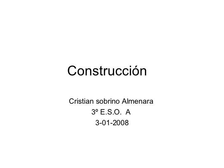 Construcción  Cristian sobrino Almenara  3º E.S.O.  A  3-01-2008