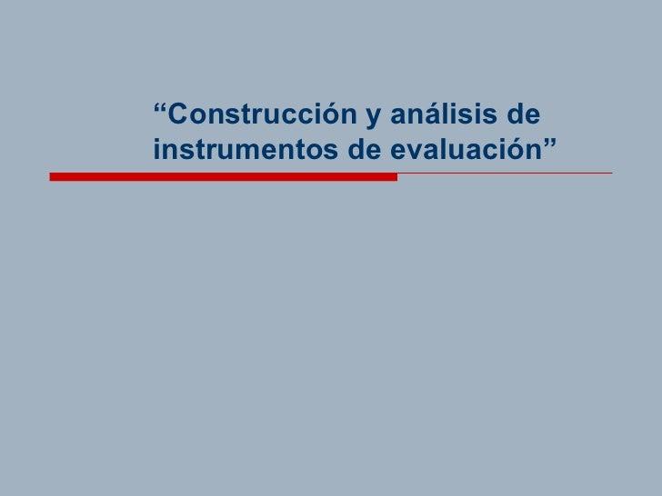 """"""" Construcción y análisis de instrumentos de evaluación"""""""