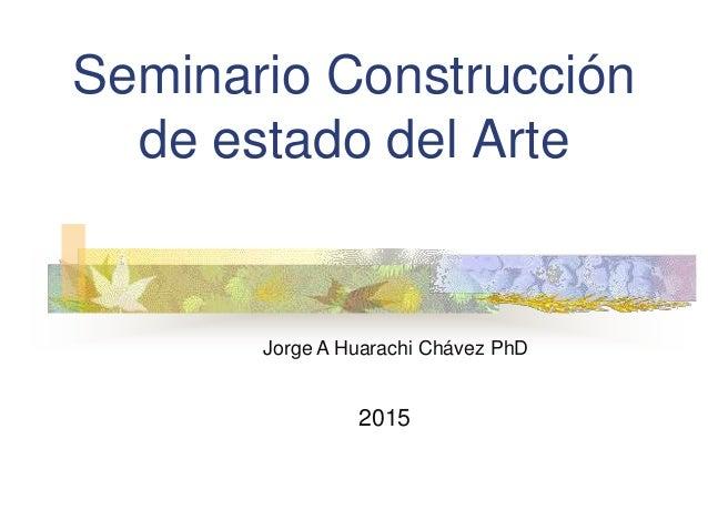 Seminario Construcción de estado del Arte Jorge A Huarachi Chávez PhD 2015