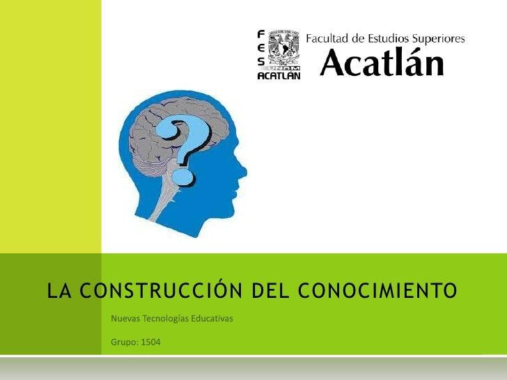 LA CONSTRUCCIÓN DEL CONOCIMIENTO