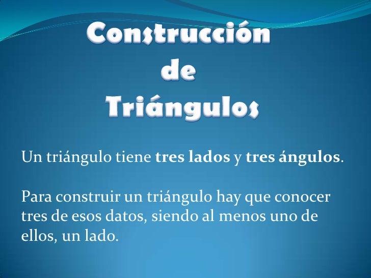Construcción <br />de <br />Triángulos<br />Un triángulo tiene tres lados y tres ángulos.<br />Para construir un triángulo...