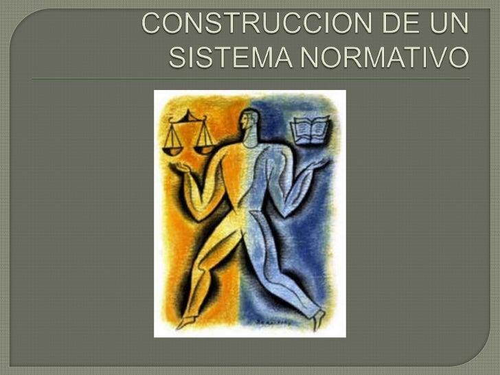 CONSTRUCCION DE UN SISTEMA NORMATIVO<br />