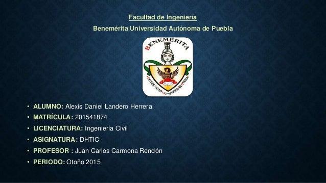 Facultad de Ingeniería Benemérita Universidad Autónoma de Puebla • ALUMNO: Alexis Daniel Landero Herrera • MATRÍCULA: 2015...
