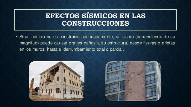 EFECTOS SÍSMICOS EN LAS CONSTRUCCIONES • Si un edificio no es construido adecuadamente, un sismo (dependiendo de su magnit...
