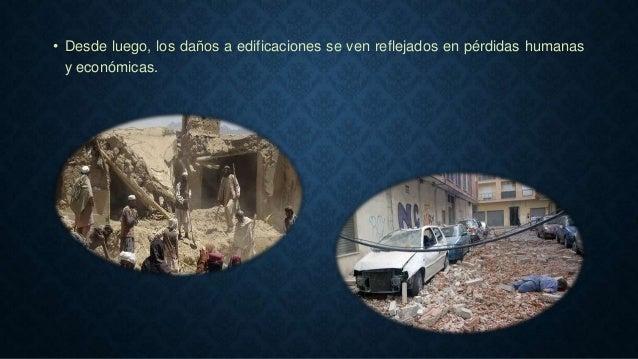 • Desde luego, los daños a edificaciones se ven reflejados en pérdidas humanas y económicas.