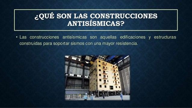 ¿QUÉ SON LAS CONSTRUCCIONES ANTISÍSMICAS? • Las construcciones antisísmicas son aquellas edificaciones y estructuras const...