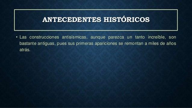 ANTECEDENTES HISTÓRICOS • Las construcciones antisísmicas, aunque parezca un tanto increíble, son bastante antiguas, pues ...