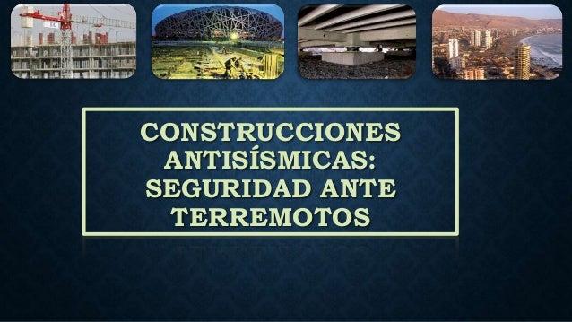 CONSTRUCCIONES ANTISÍSMICAS: SEGURIDAD ANTE TERREMOTOS