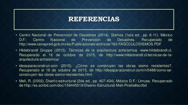 REFERENCIAS • Centro Nacional de Prevención de Desastres (2014). Sismos (1era ed., pp. 6-11). México D.F.: Centro Nacional...