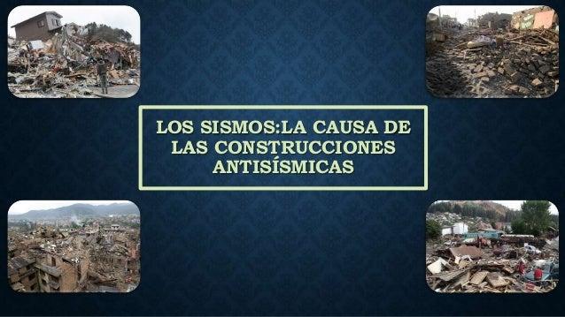 LOS SISMOS:LA CAUSA DE LAS CONSTRUCCIONES ANTISÍSMICAS