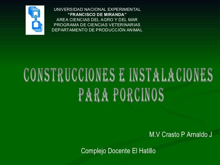 Construcciones e Instalaciones para Porcinos M.V Crasto P Arnaldo J Complejo Docente El Hatillo UNIVERSIDAD NACIONAL EXPER...