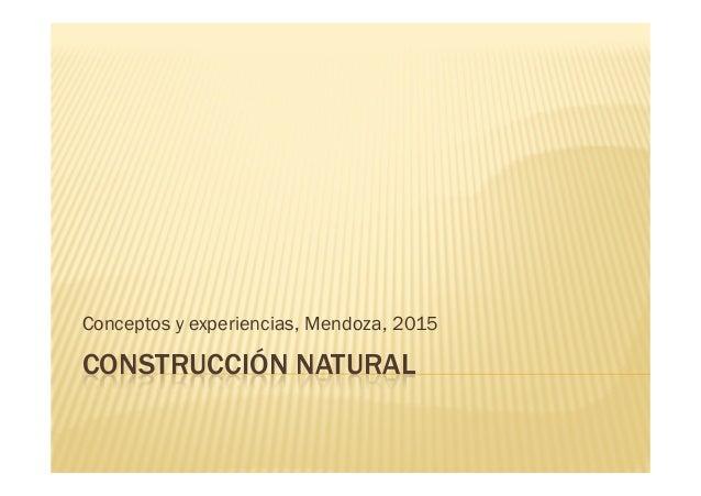 CONSTRUCCIÓN NATURAL Conceptos y experiencias, Mendoza, 2015