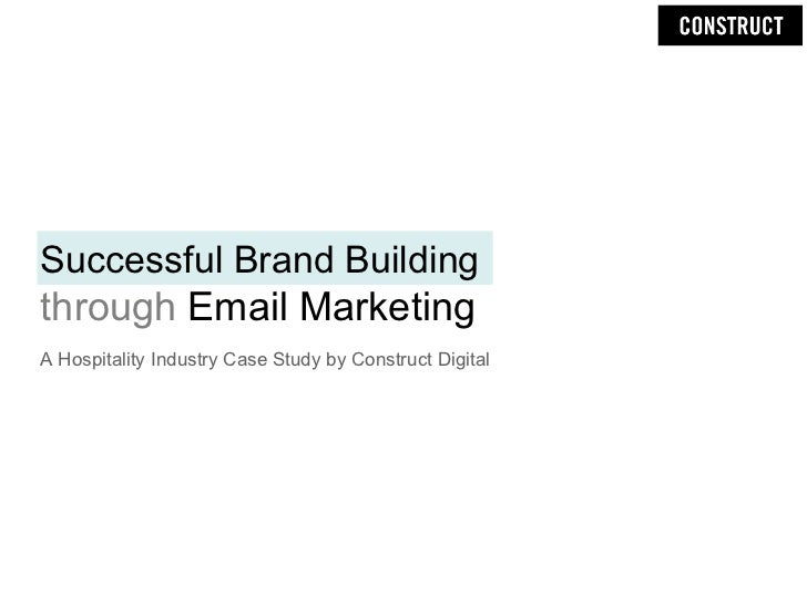 Successful Brand Building  through  Email Marketing <ul><li>A Hospitality Industry Case Study by Construct Digital </li></ul>