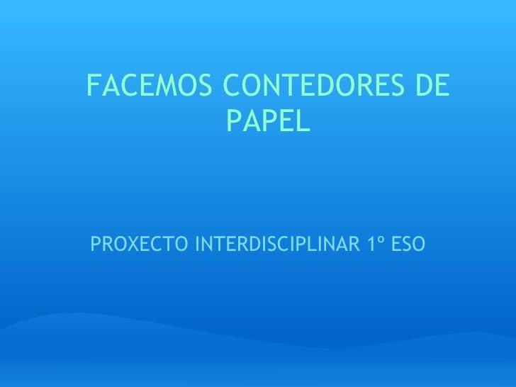 FACEMOS CONTEDORES DE PAPEL PROXECTO INTERDISCIPLINAR 1º ESO