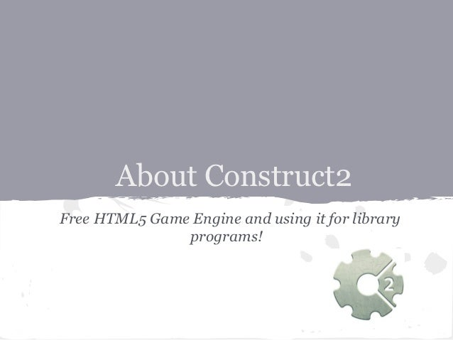 About Construct2Free HTML5 Game Engine and using it for library               programs!
