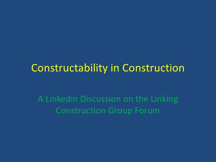Constructability in Construction<br />A Linkedin Discussion on the Linking Construction Group Forum<br />