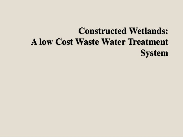 Constructed Wetlands: A low Cost Waste Water Treatment System