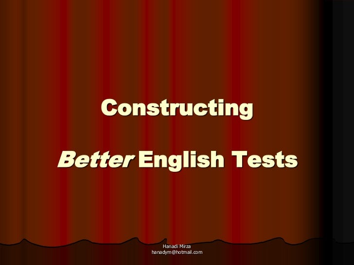 ConstructingBetter English Tests           Hanadi Mirza       hanadym@hotmail.com