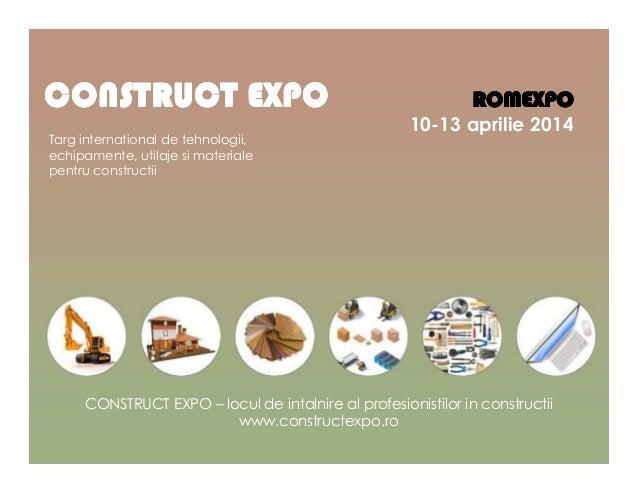 CONSTRUCT EXPO Targ international de tehnologii, echipamente, utilaje si materiale pentru constructii  ROMEXPO 10-13 april...