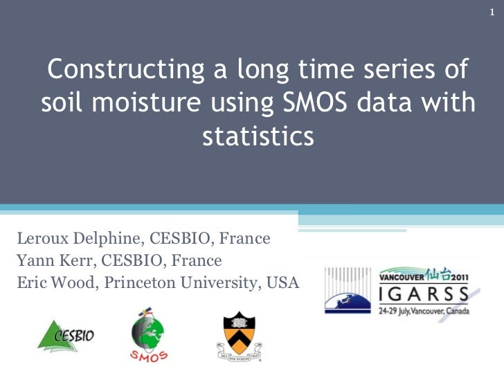 Constructing a long time series of soil moisture using SMOS data with statistics Leroux Delphine, CESBIO, France Yann Kerr...