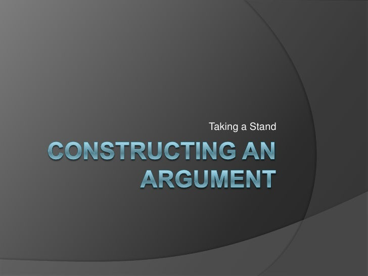 Constructing an Argument<br />Taking a Stand<br />