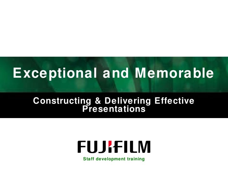 Exceptional and Memorable Constructing & Delivering Effective Presentations