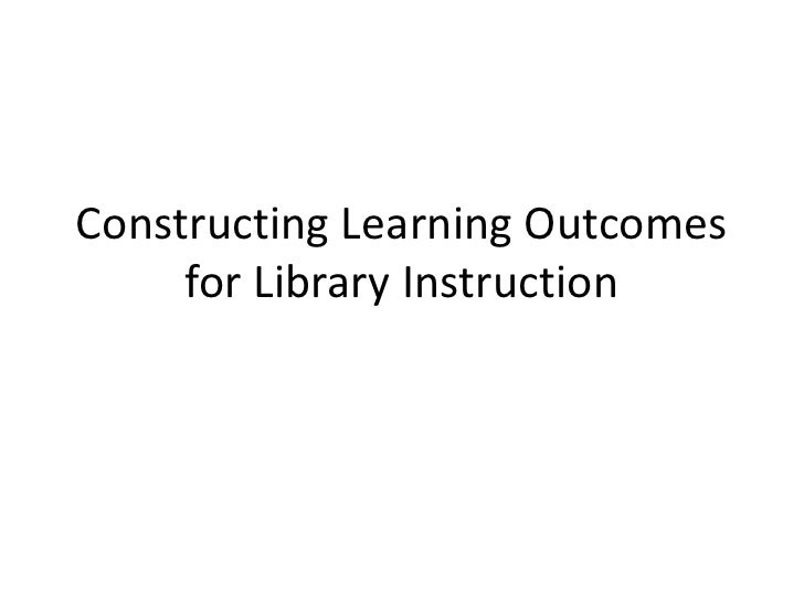 Constructing Learning Outcomes for Library Instruction<br />