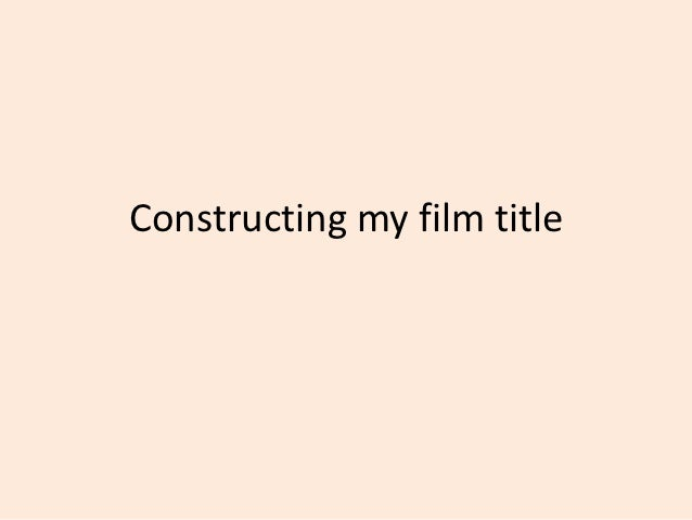 Constructing my film title
